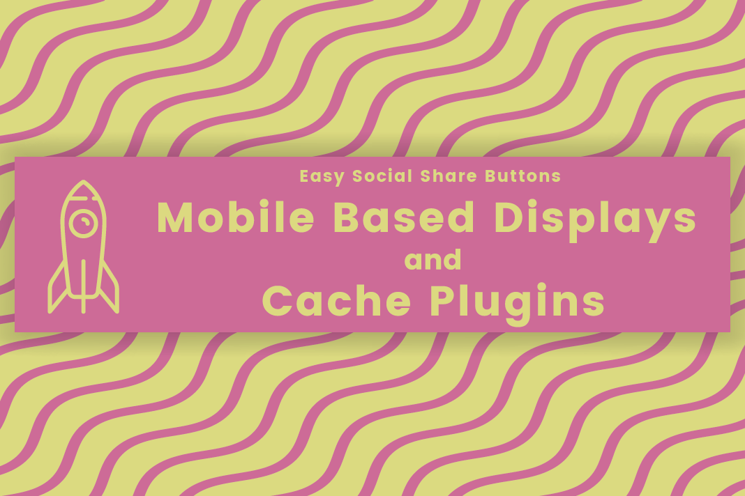 How to Setup Mobile Based Displays of Easy Social Share Buttons with Most Popular Cache Plugins 1